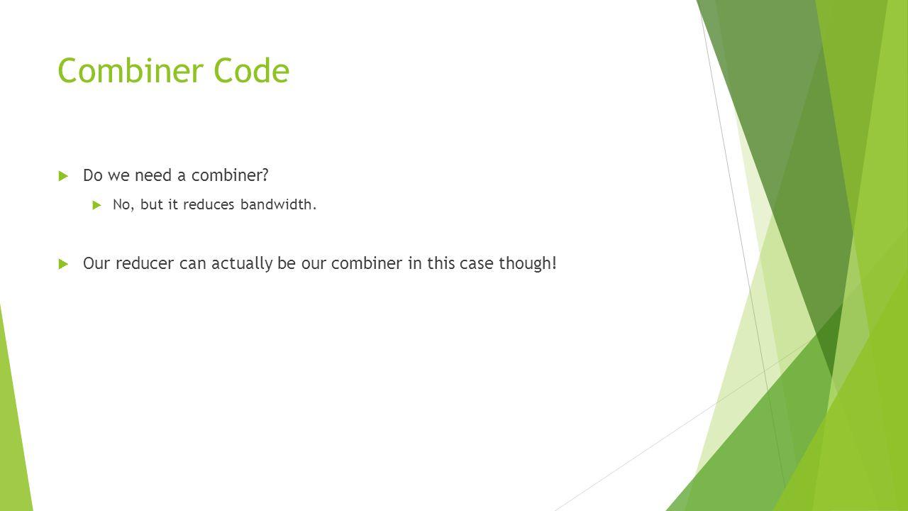 Combiner Code Do we need a combiner