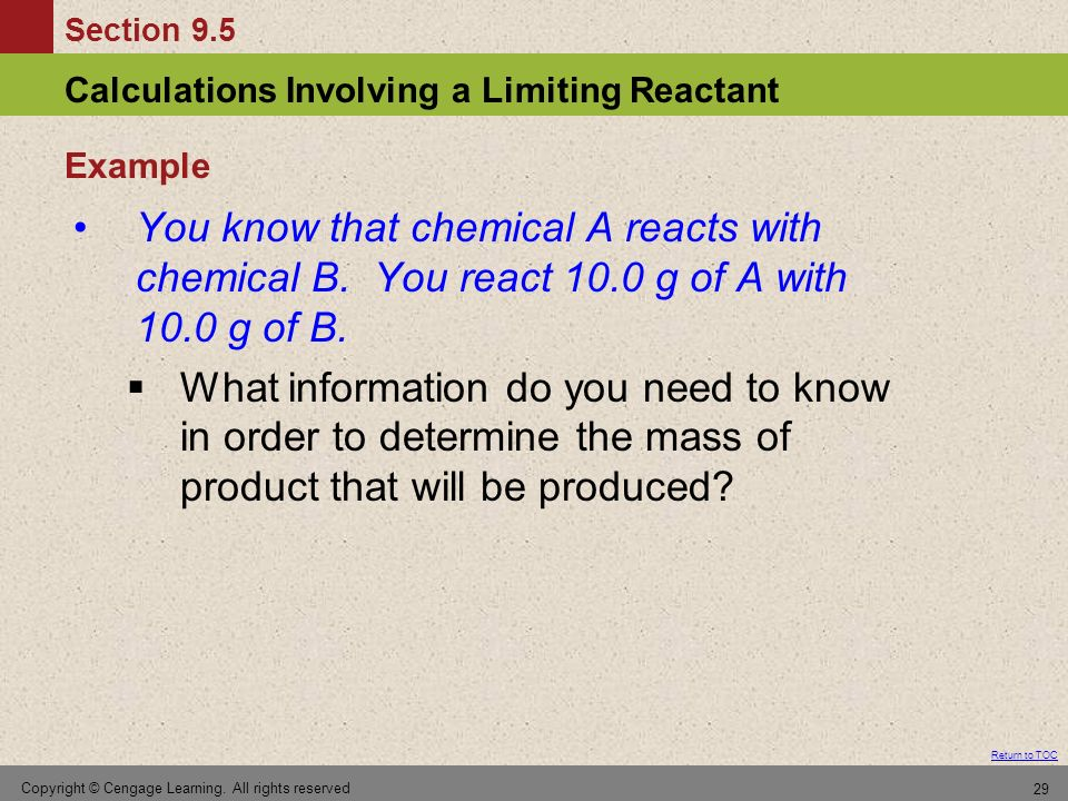 Example You know that chemical A reacts with chemical B. You react 10.0 g of A with 10.0 g of B.