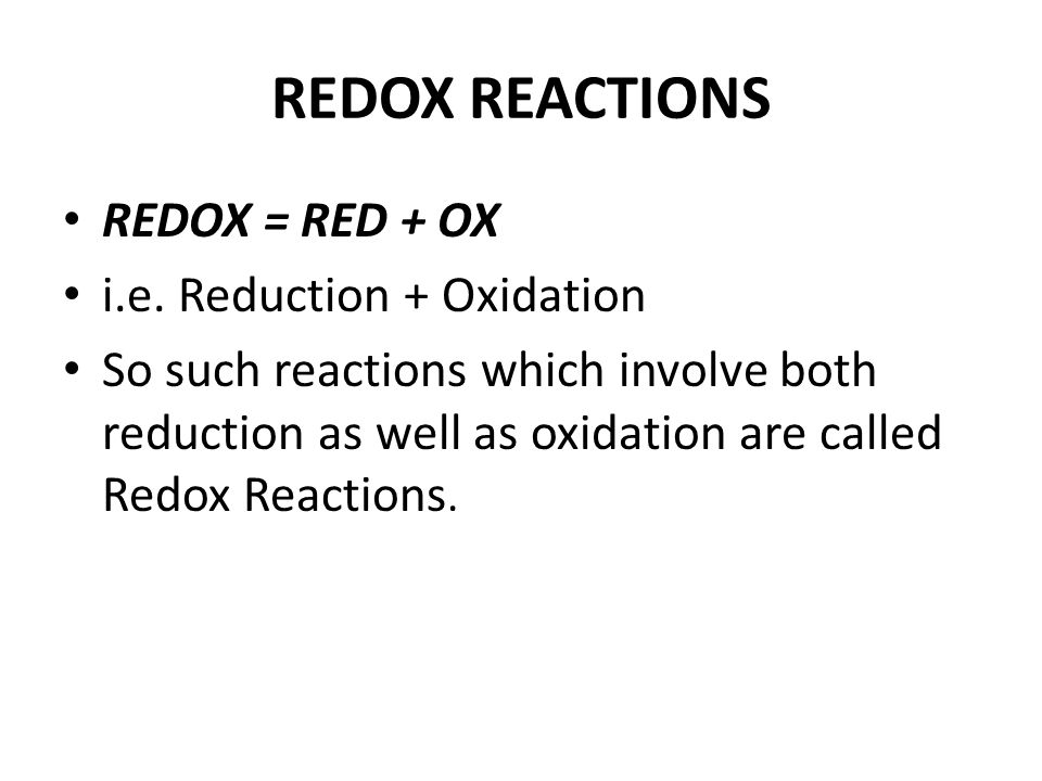 REDOX REACTIONS REDOX = RED + OX i.e. Reduction + Oxidation