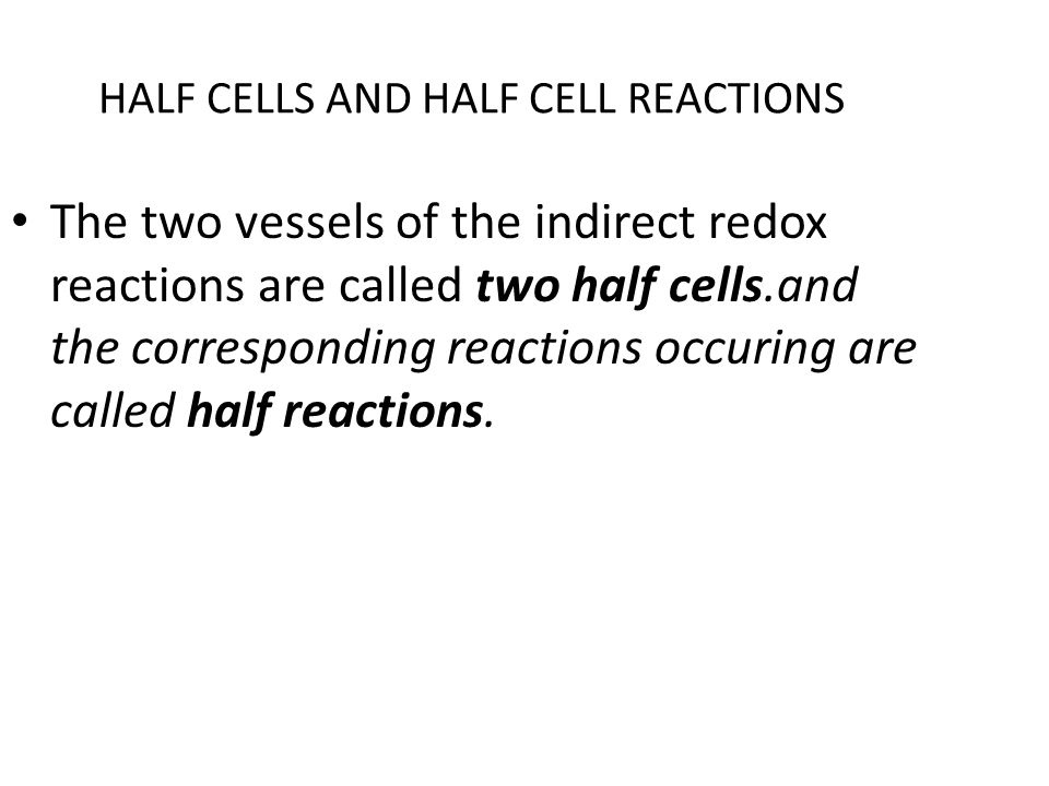 HALF CELLS AND HALF CELL REACTIONS