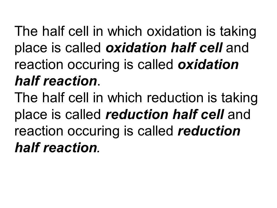 The half cell in which oxidation is taking place is called oxidation half cell and reaction occuring is called oxidation half reaction.