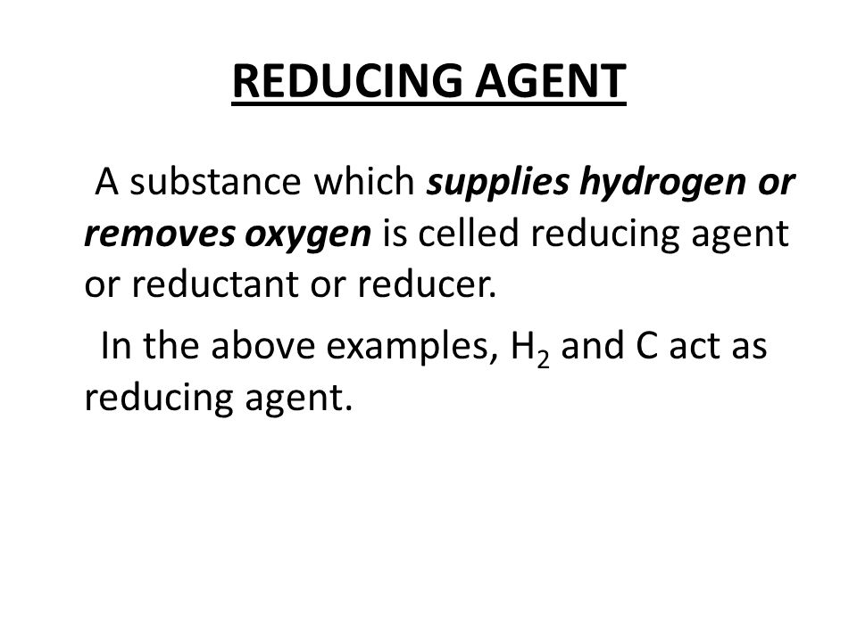 REDUCING AGENT In the above examples, H2 and C act as reducing agent.