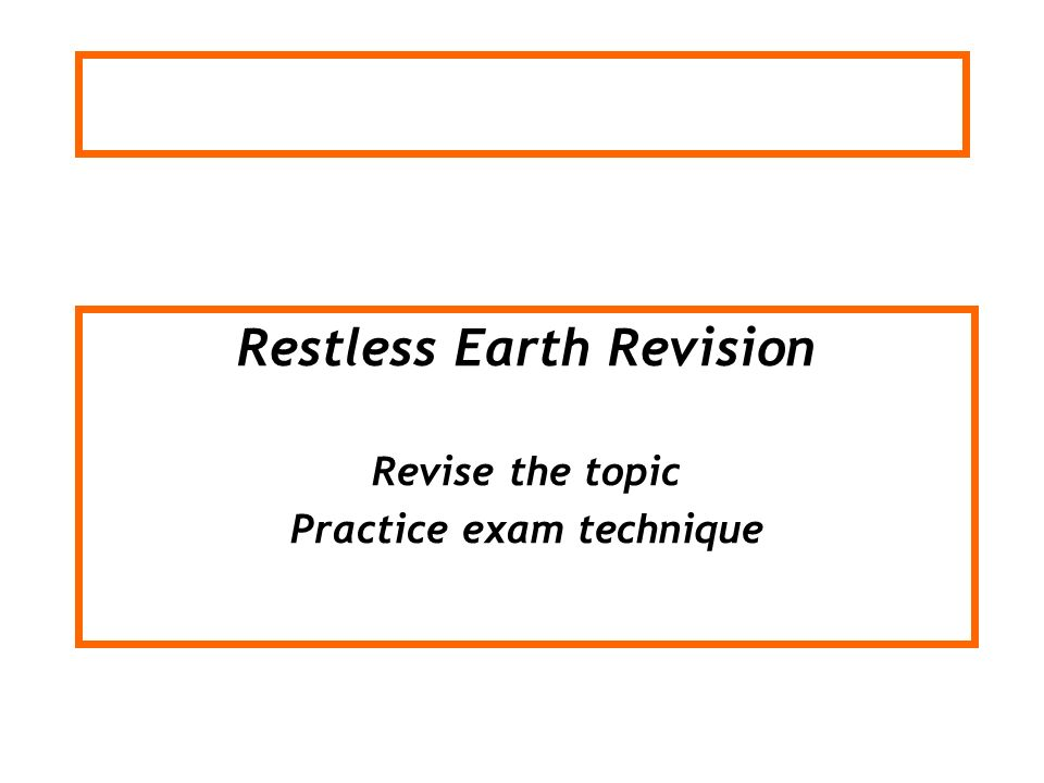Restless Earth Revision Revise the topic Practice exam technique