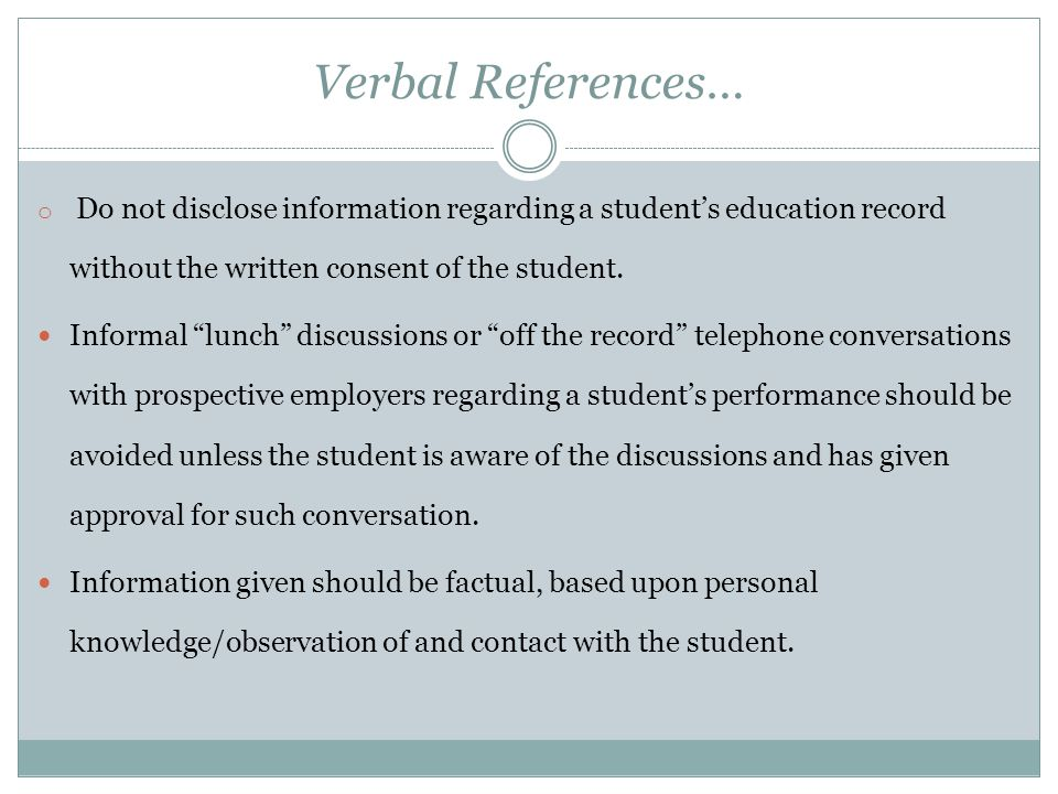 Verbal References… Do not disclose information regarding a student's education record without the written consent of the student.