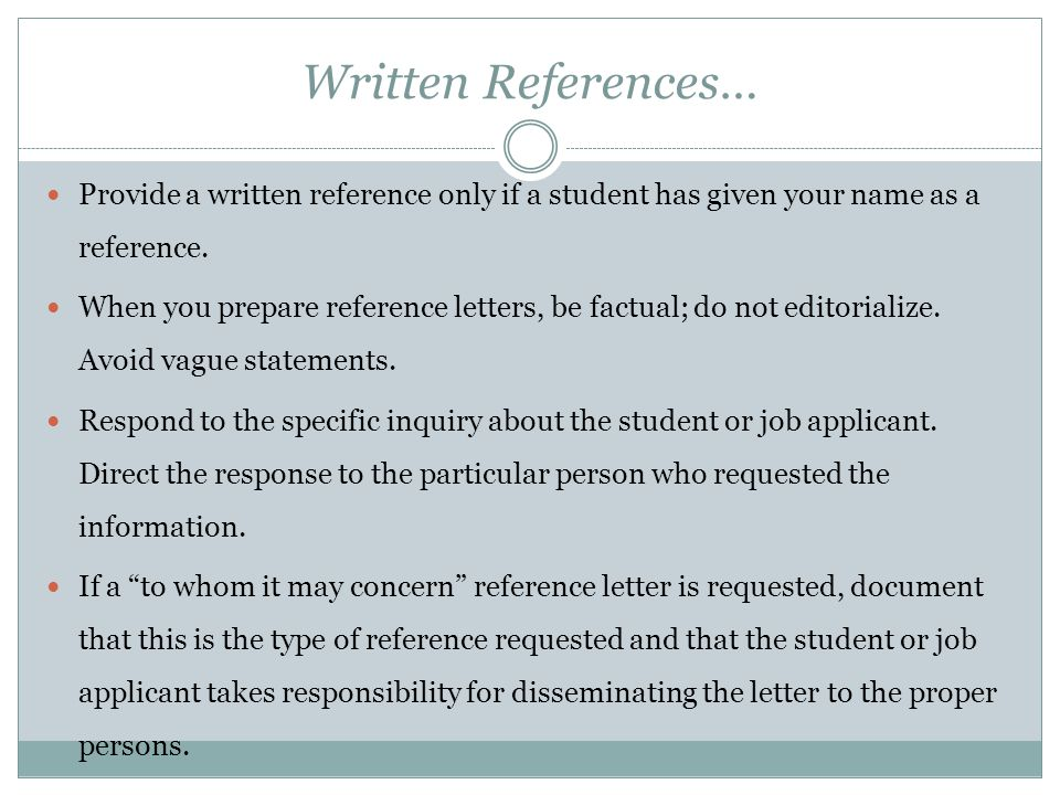 Written References… Provide a written reference only if a student has given your name as a reference.