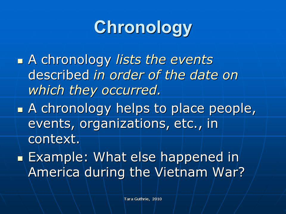 Chronology A chronology lists the events described in order of the date on which they occurred.