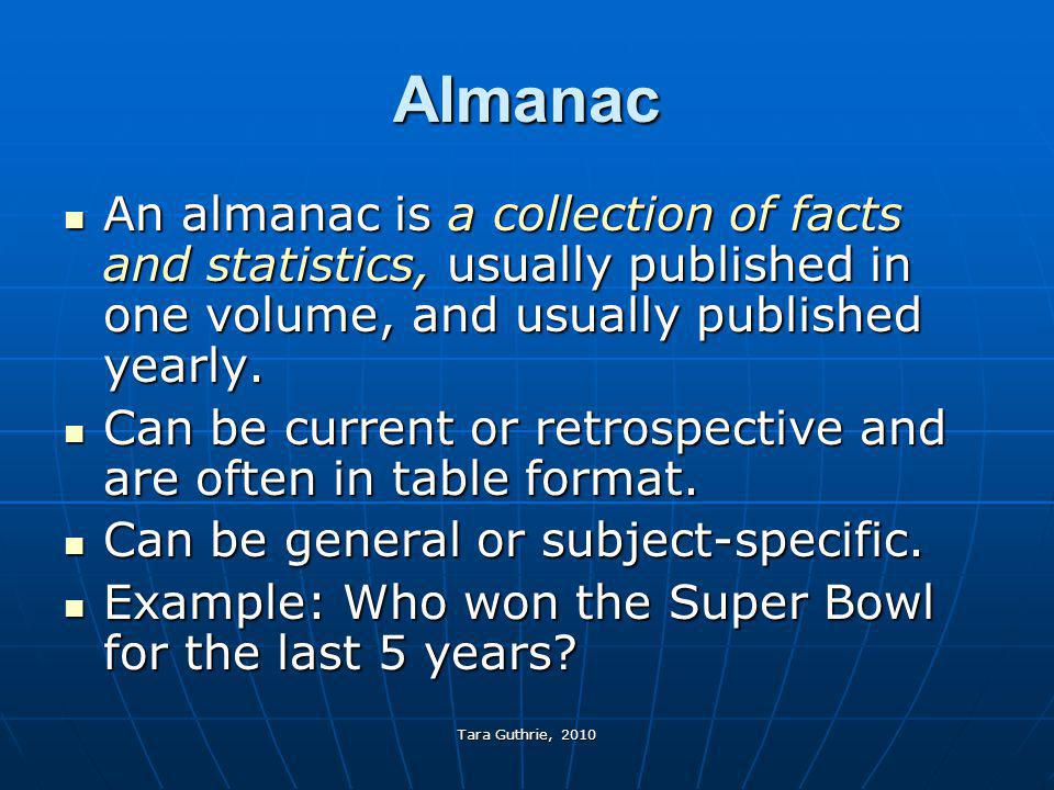 Almanac An almanac is a collection of facts and statistics, usually published in one volume, and usually published yearly.