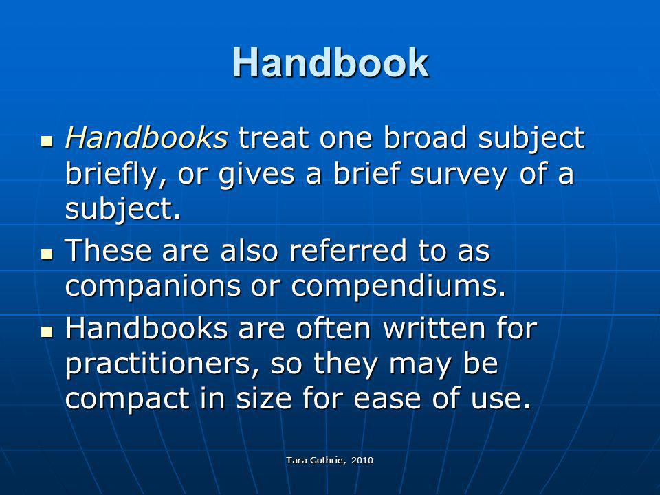 Handbook Handbooks treat one broad subject briefly, or gives a brief survey of a subject. These are also referred to as companions or compendiums.