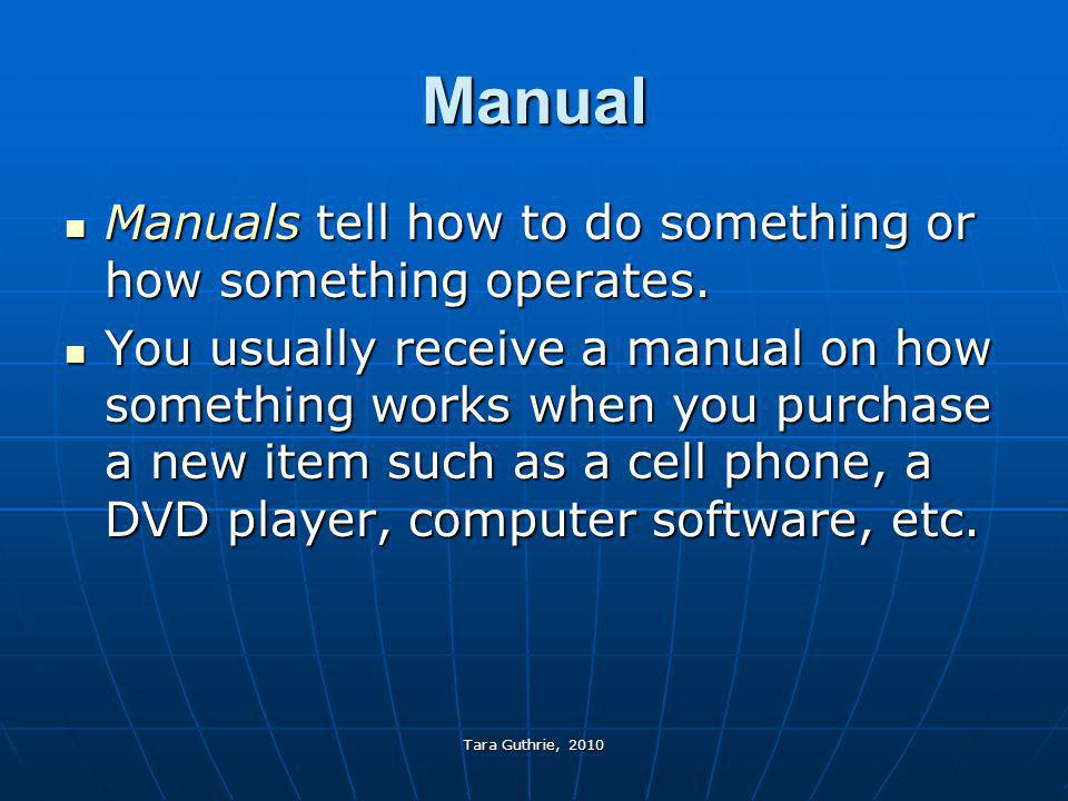 Manual Manuals tell how to do something or how something operates.