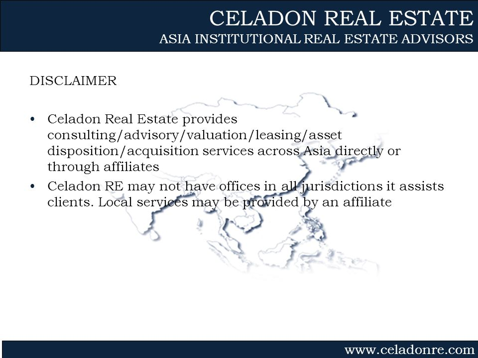 CELADON REAL ESTATE ASIA INSTITUTIONAL REAL ESTATE ADVISORS DISCLAIMER