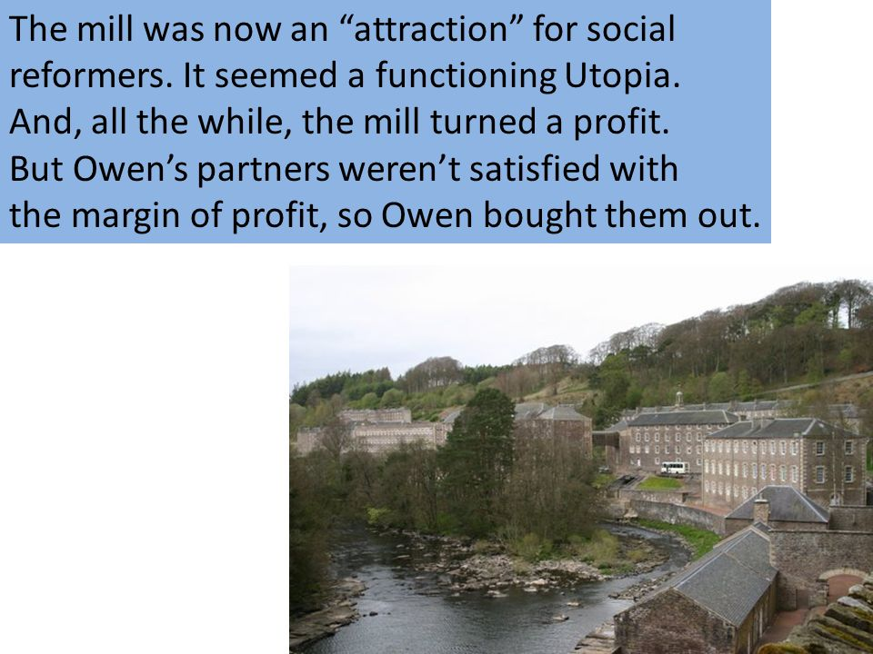 The mill was now an attraction for social reformers