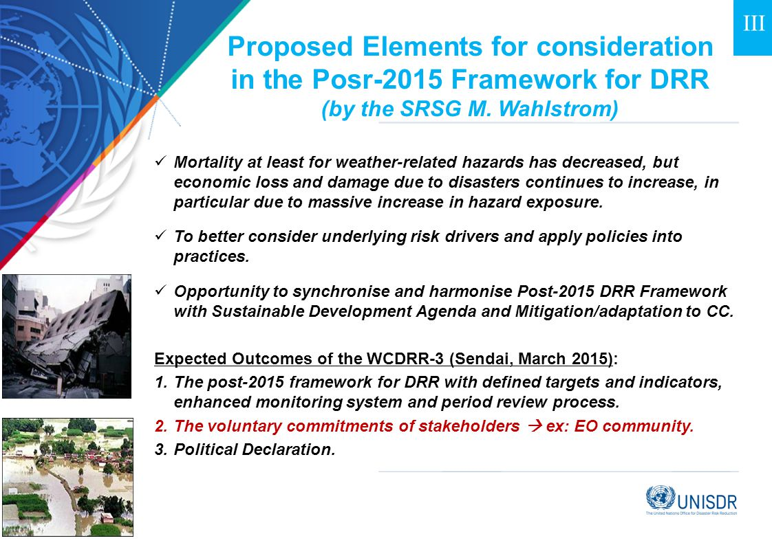 III Proposed Elements for consideration in the Posr-2015 Framework for DRR (by the SRSG M. Wahlstrom)