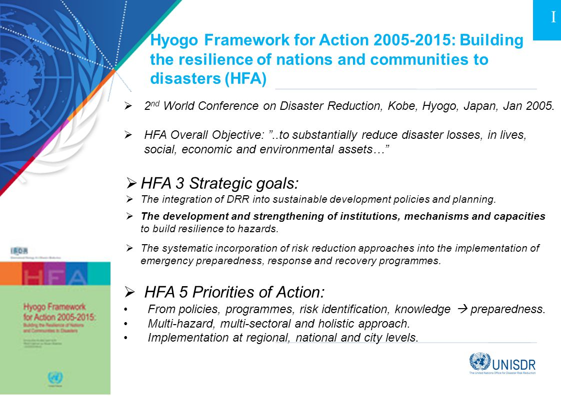 I Hyogo Framework for Action : Building the resilience of nations and communities to disasters (HFA)