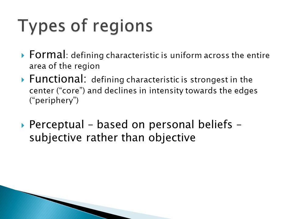 Types of regions Formal: defining characteristic is uniform across the entire area of the region.