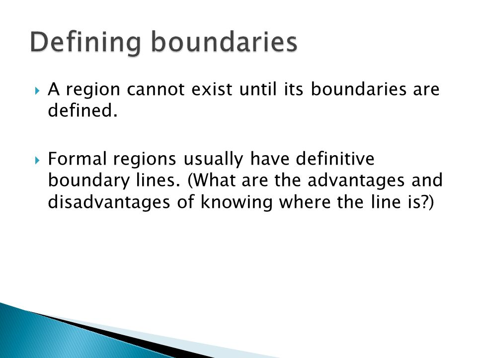 Defining boundaries A region cannot exist until its boundaries are defined.