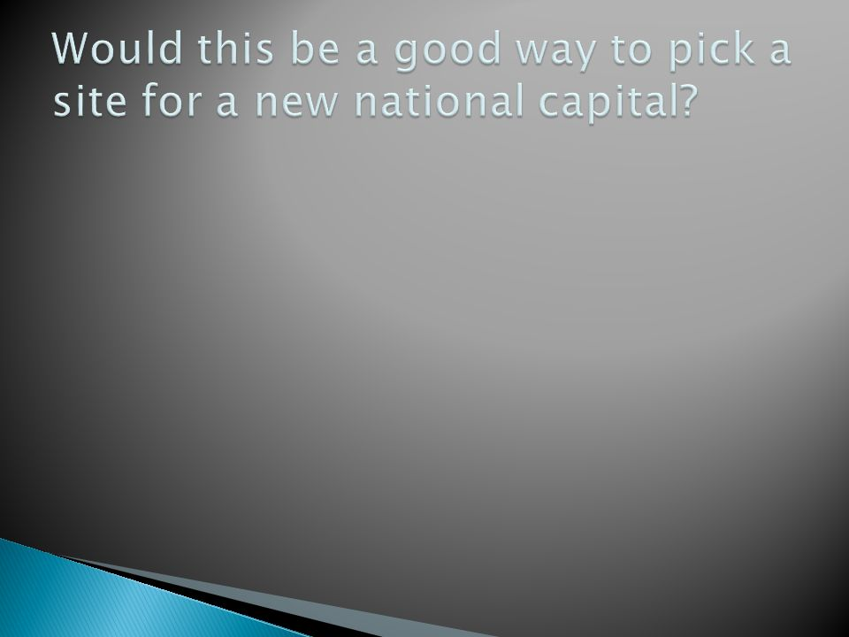 Would this be a good way to pick a site for a new national capital