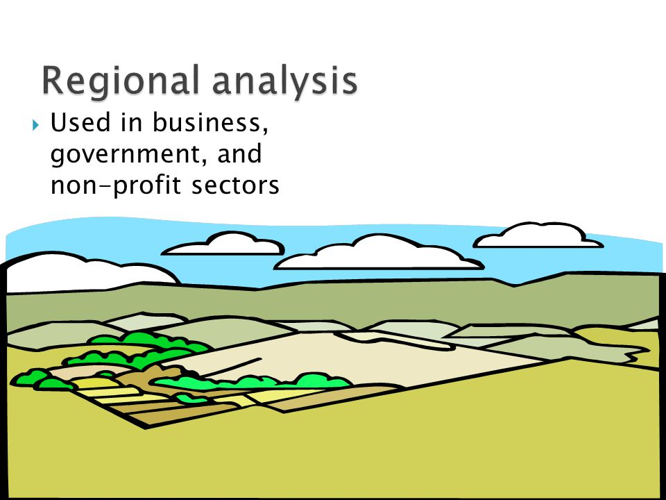 Regional analysis Used in business, government, and non-profit sectors