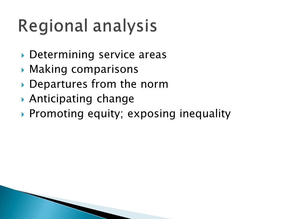 Regional analysis Determining service areas Making comparisons