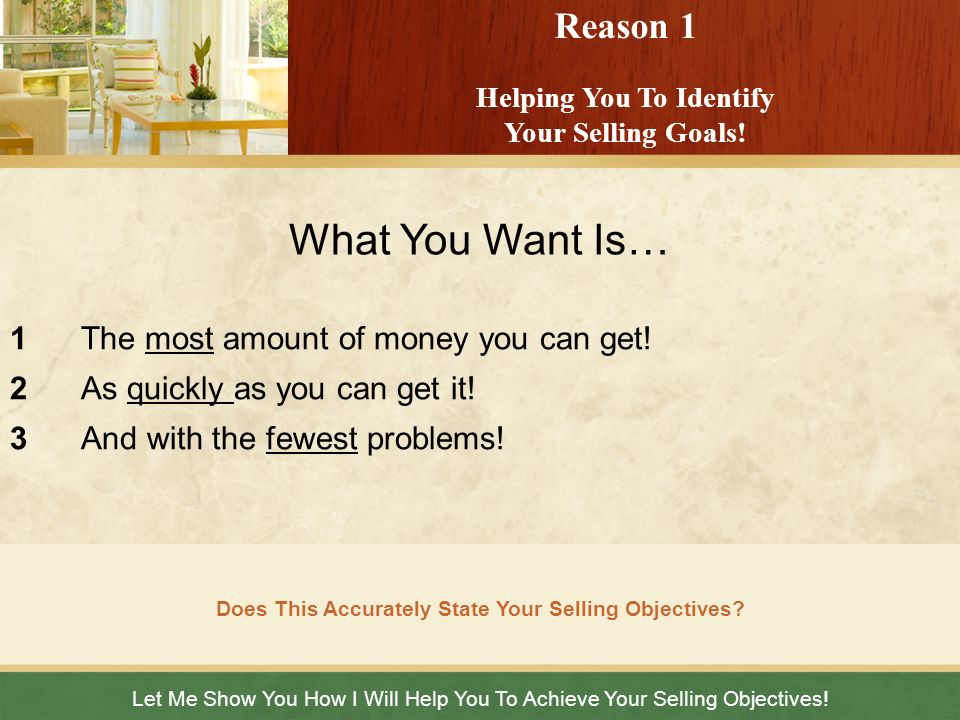 What You Want Is… Reason 1 Helping You To Identify Your Selling Goals!