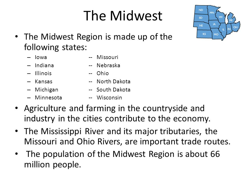The Midwest The Midwest Region is made up of the following states: