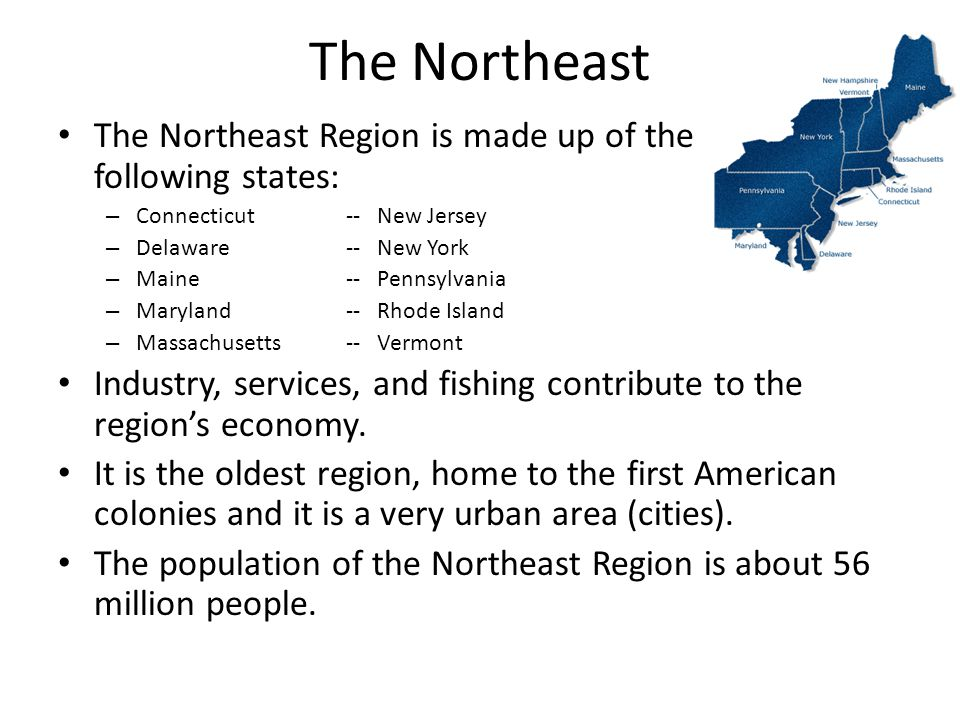 The Northeast The Northeast Region is made up of the following states: