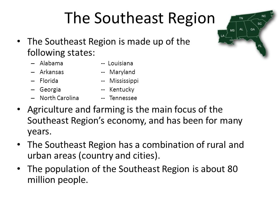 The Southeast Region The Southeast Region is made up of the following states: