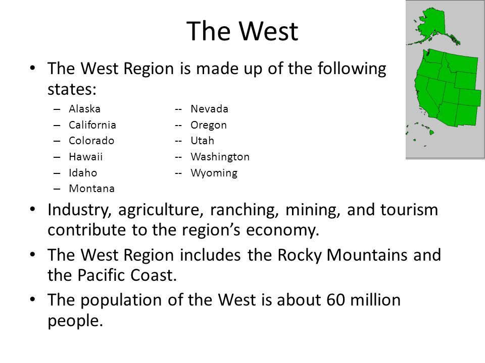 The West The West Region is made up of the following states: