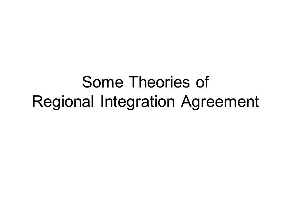 Some Theories of Regional Integration Agreement