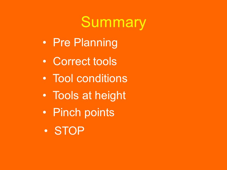 Summary Pre Planning Correct tools Tool conditions Tools at height
