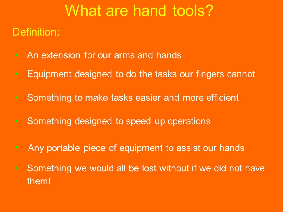 Any portable piece of equipment to assist our hands