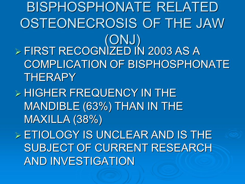 BISPHOSPHONATE RELATED OSTEONECROSIS OF THE JAW (ONJ)