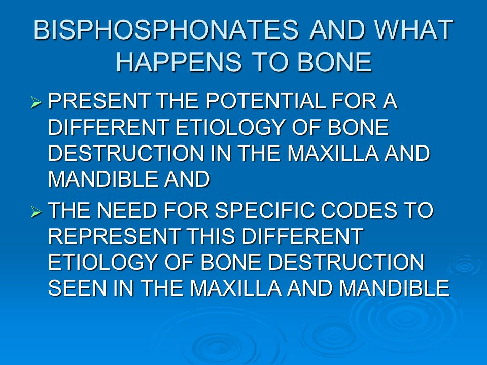 BISPHOSPHONATES AND WHAT HAPPENS TO BONE
