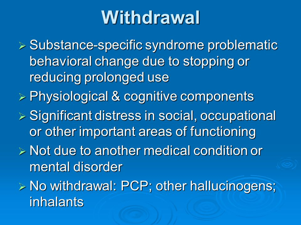Withdrawal Substance-specific syndrome problematic behavioral change due to stopping or reducing prolonged use.