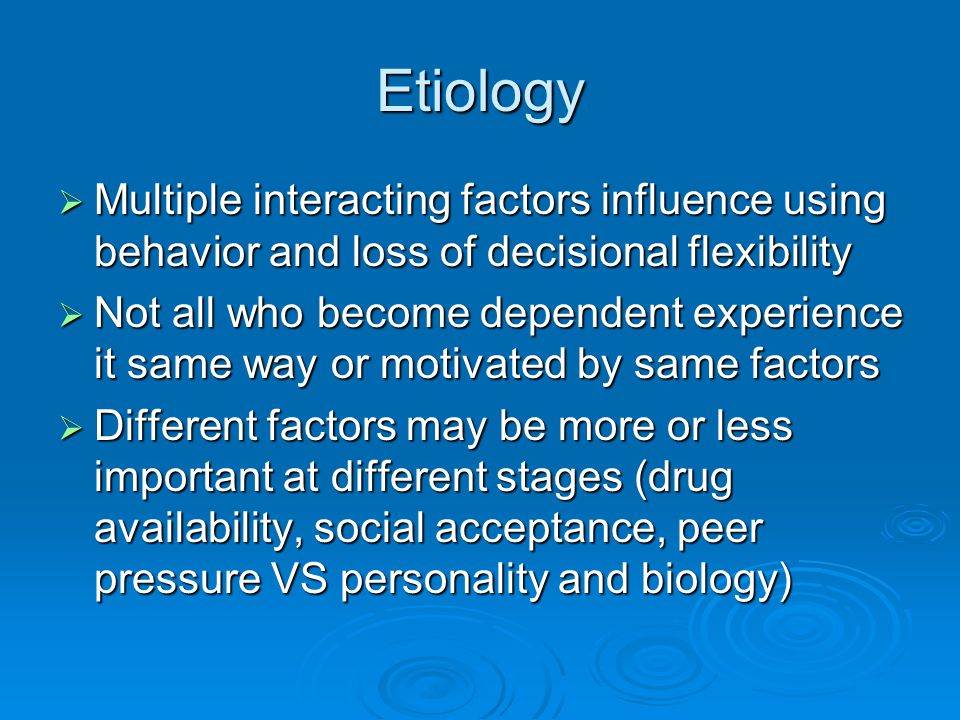 Etiology Multiple interacting factors influence using behavior and loss of decisional flexibility.