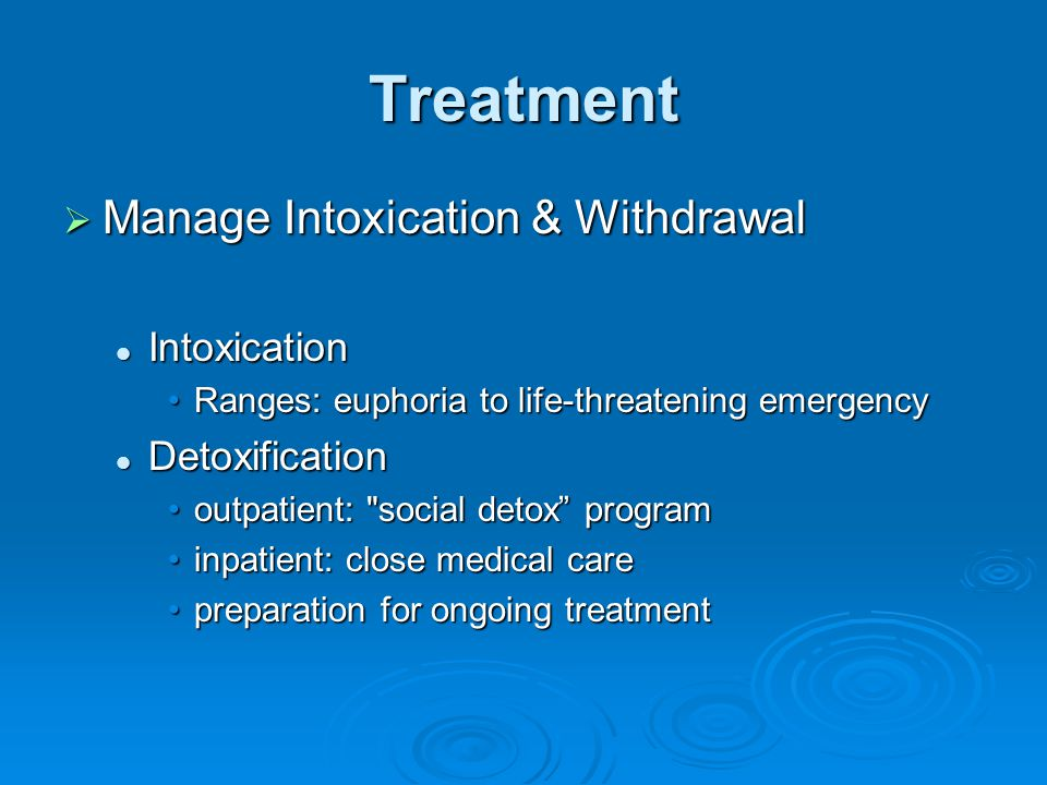 Treatment Manage Intoxication & Withdrawal Intoxication Detoxification