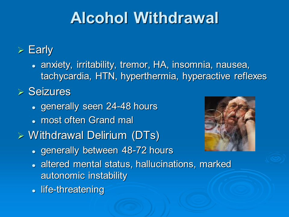 Alcohol Withdrawal Early Seizures Withdrawal Delirium (DTs)
