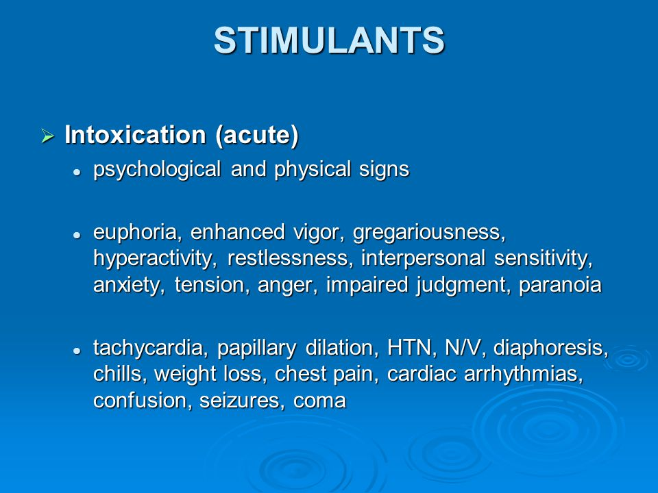 STIMULANTS Intoxication (acute) psychological and physical signs