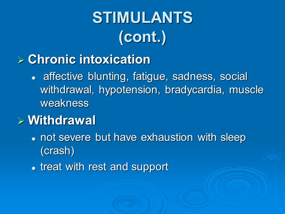 STIMULANTS (cont.) Chronic intoxication Withdrawal