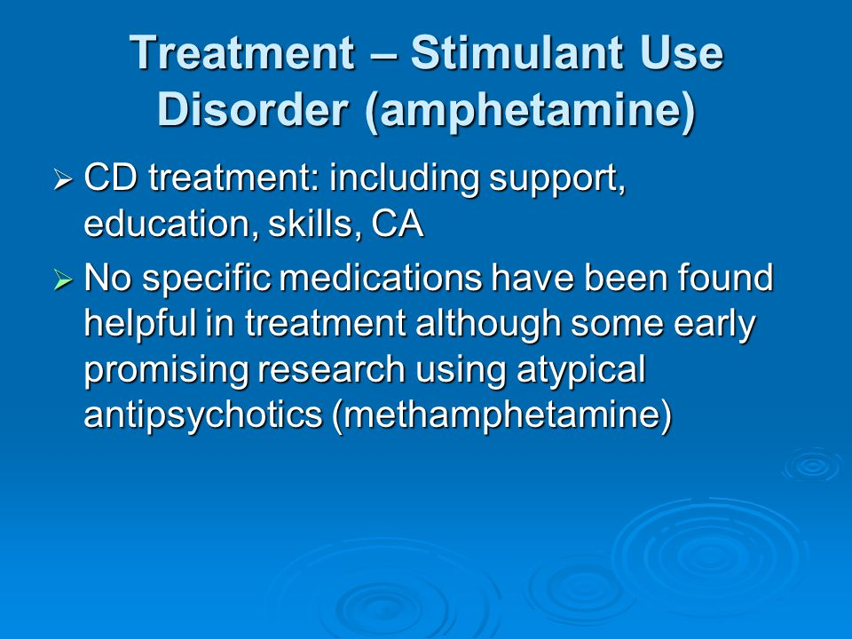 Treatment – Stimulant Use Disorder (amphetamine)