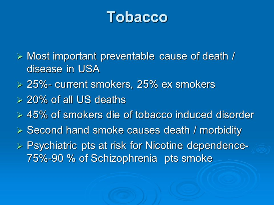 Tobacco Most important preventable cause of death / disease in USA