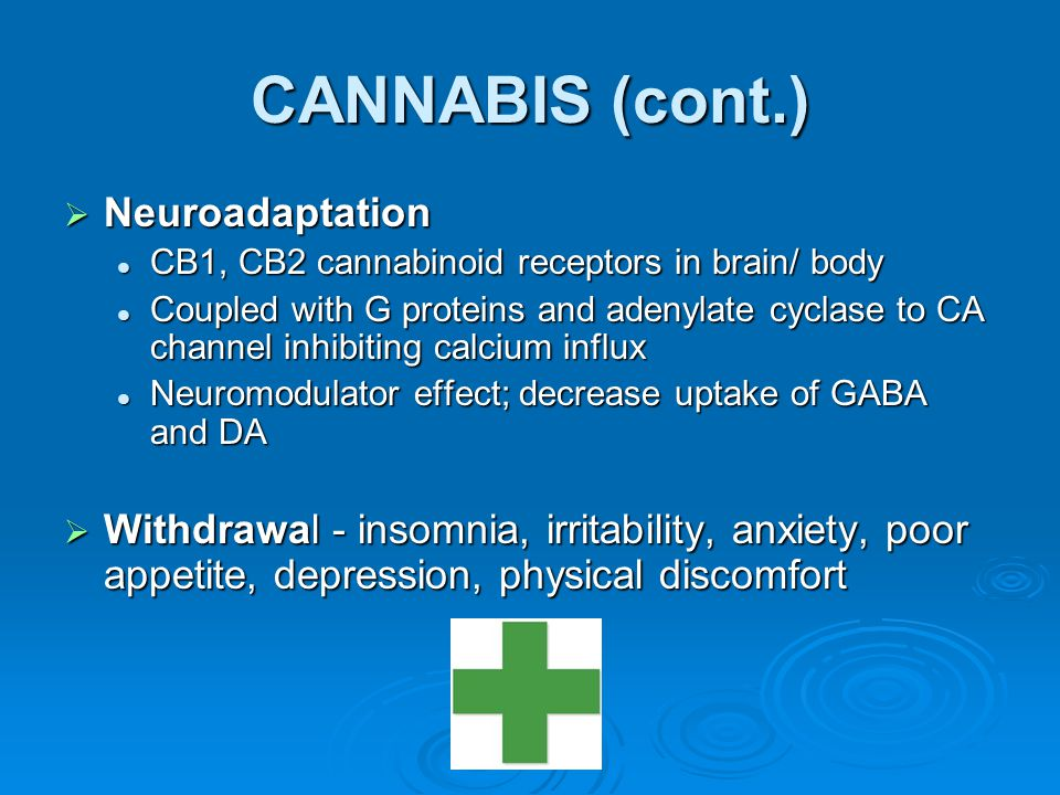 CANNABIS (cont.) Neuroadaptation