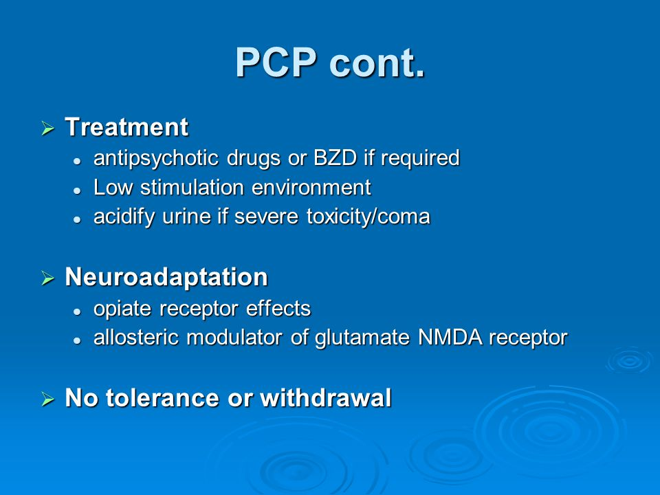 PCP cont. Treatment Neuroadaptation No tolerance or withdrawal