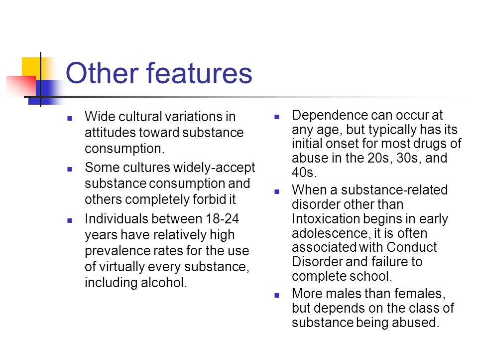 Other features Wide cultural variations in attitudes toward substance consumption.