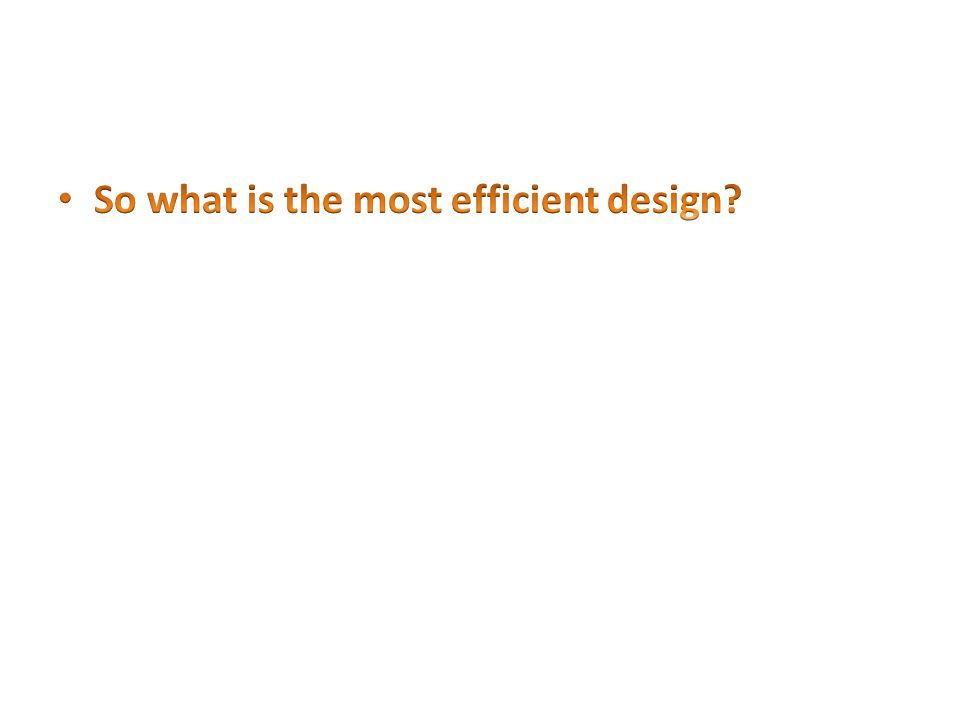 So what is the most efficient design
