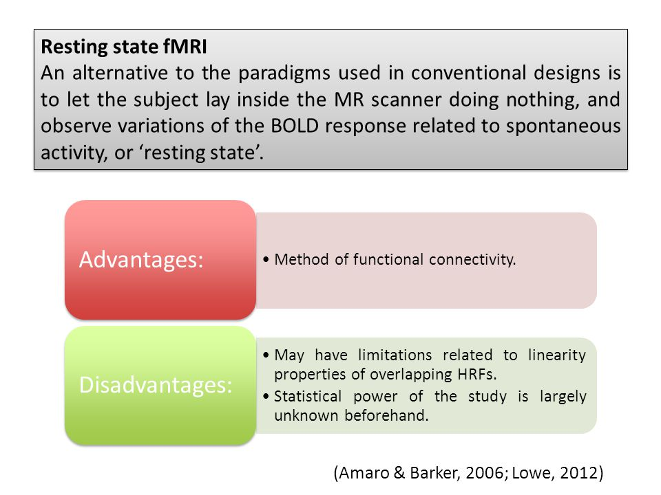 Advantages: Disadvantages: Resting state fMRI