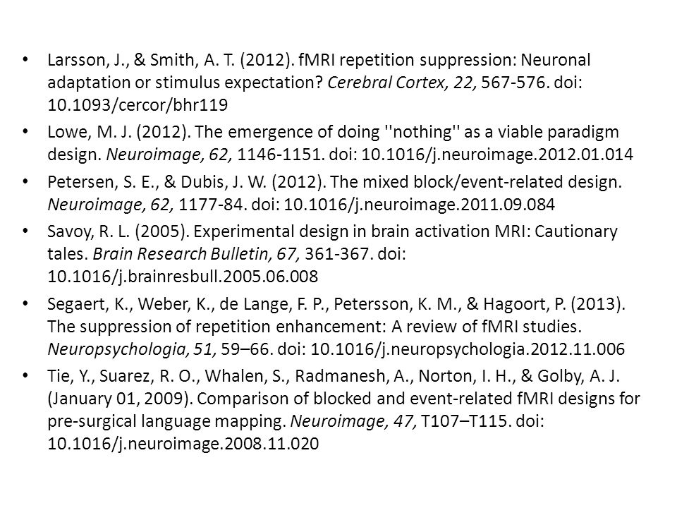 Larsson, J., & Smith, A. T. (2012). fMRI repetition suppression: Neuronal adaptation or stimulus expectation Cerebral Cortex, 22, 567-576. doi: 10.1093/cercor/bhr119