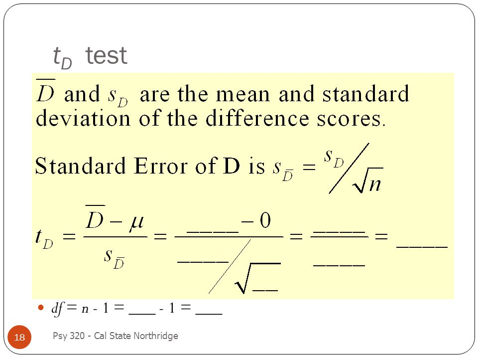 tD test df = n - 1 = ___ - 1 = ___ Psy 320 - Cal State Northridge