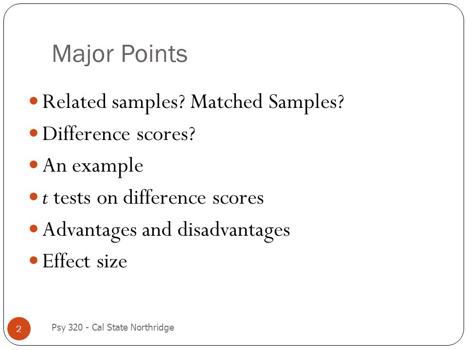 Major Points Related samples Matched Samples Difference scores