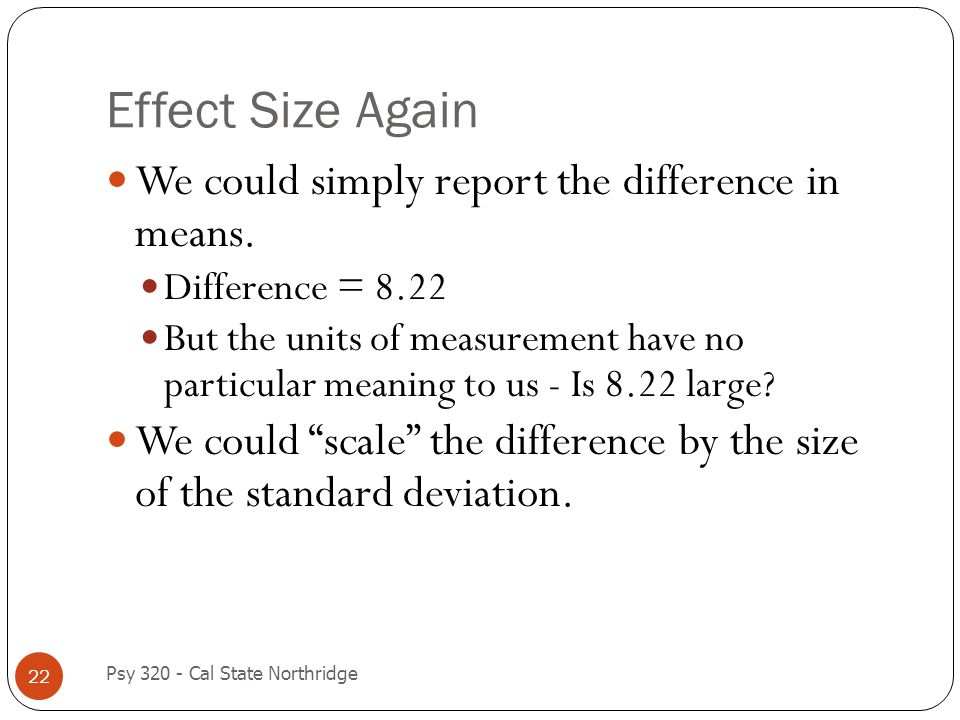 Effect Size Again We could simply report the difference in means.