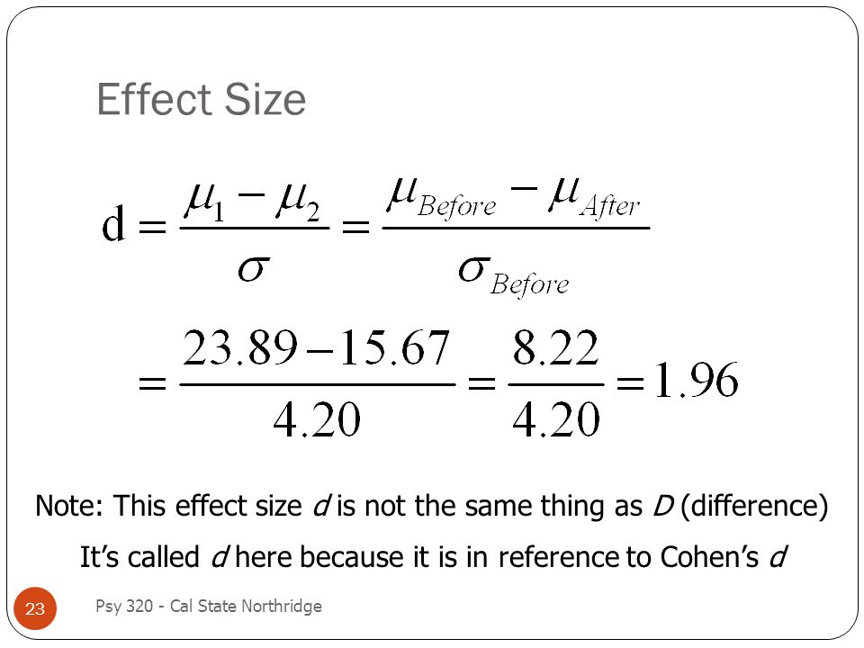 Effect Size Note: This effect size d is not the same thing as D (difference) It's called d here because it is in reference to Cohen's d.